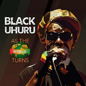 Black Uhuru - As The World Turns - Album 2018