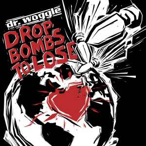 Dr. Woggle - Drop Bombs To Lose - Album - 2018