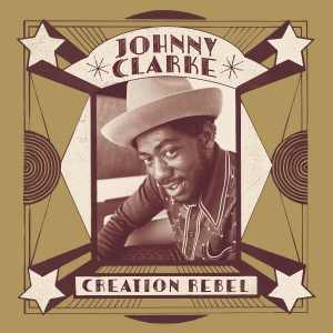 Johnny Clarke - Creation Rebel - Doppelalbum 2018
