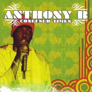 Anthony B - Confused Times - Album 2005