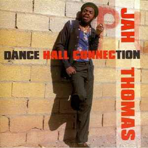 Jah Thomas - Dance Hall Connection