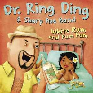 Dr. Ring Ding + Sharp Axe Band - White Rum And Pum Pum